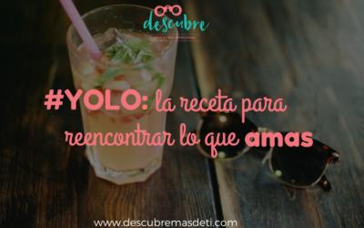 #YOLO: la receta para reencontrar lo que amas