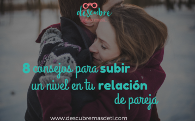 8 consejos para subir un nivel en tu relación de pareja