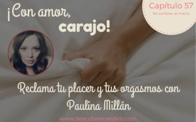 Reclama tu placer (y tus orgasmos) con Paulina Millán