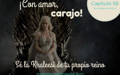 Sé la Khaleesi de tu propio reino