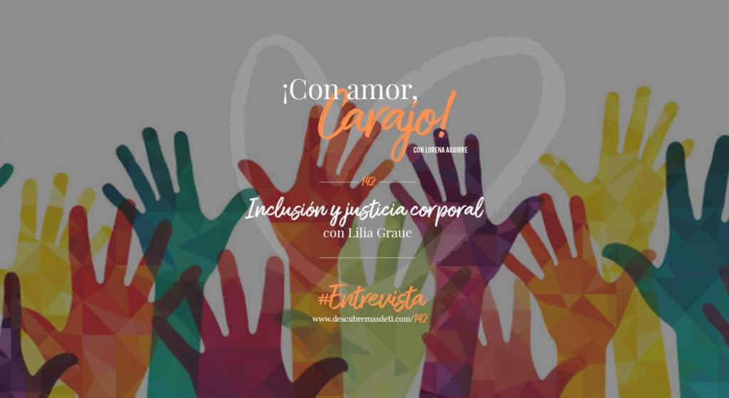 con-amor-carajo-142-inclusion-y-justicia-corporal-con-lilia-graue