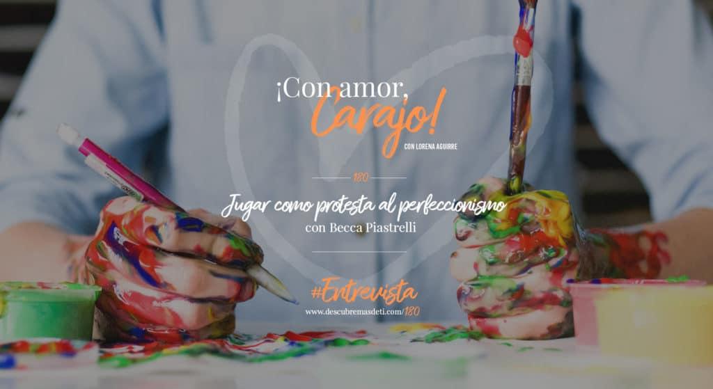 con-amor-carajo-180-jugar-como-protesta-al-perfeccionalismo-com-becca-piastrelli