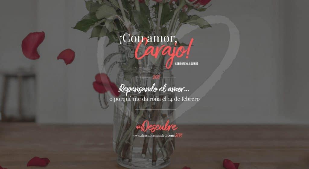 con-amor-carajo-208-repensando-el-amor-14-de-febrero