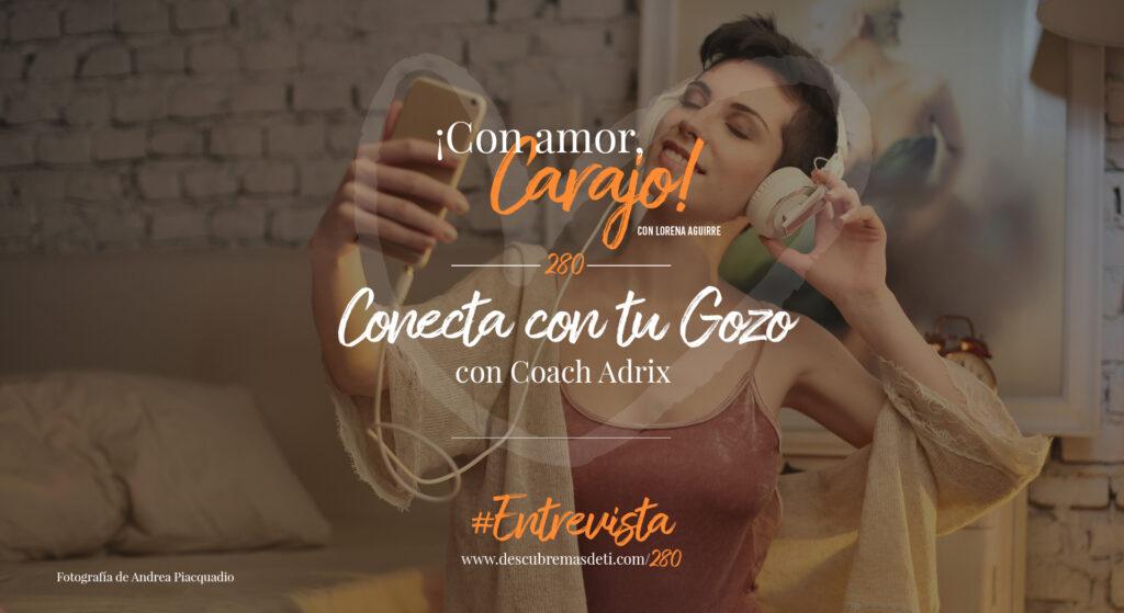 portada capitulo 280 Conecta con tu Gozo con Coach Adrix y Lorena Aguirre